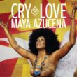 Maya Azucena Cry Love.jpg